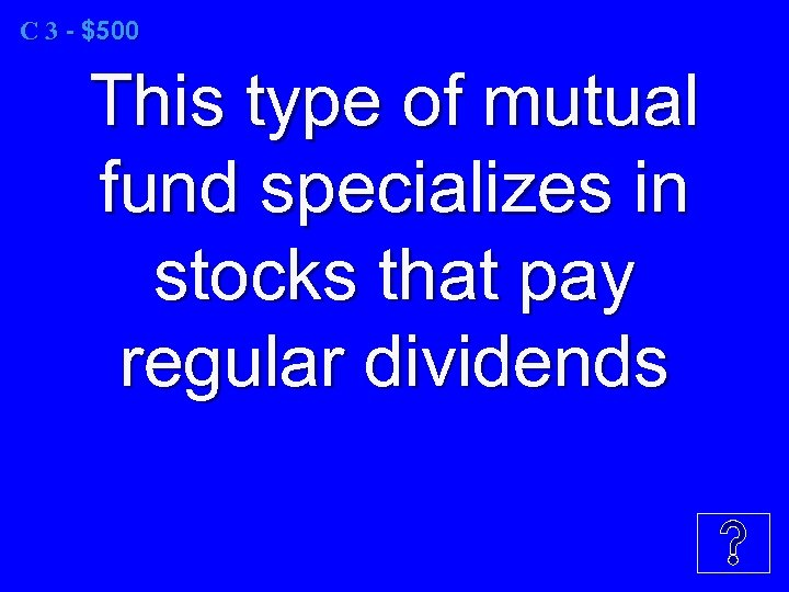 C 3 - $500 This type of mutual fund specializes in stocks that pay