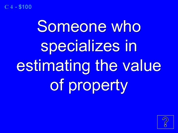 C 4 - $100 Someone who specializes in estimating the value of property