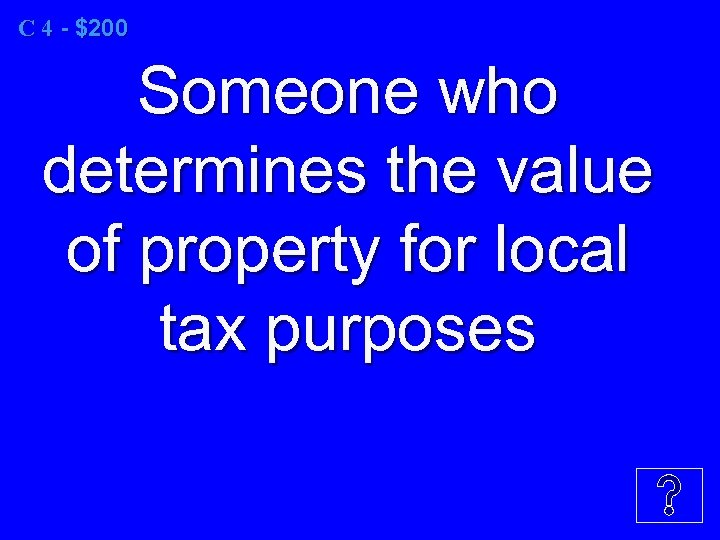 C 4 - $200 Someone who determines the value of property for local tax