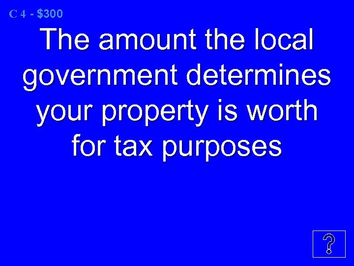 C 4 - $300 The amount the local government determines your property is worth