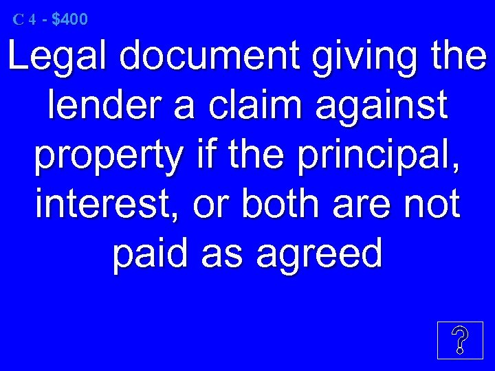 C 4 - $400 Legal document giving the lender a claim against property if