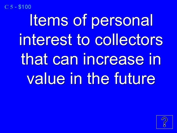 C 5 - $100 Items of personal interest to collectors that can increase in