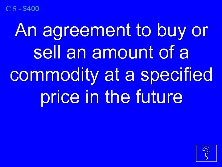 C 5 - $400 An agreement to buy or sell an amount of a