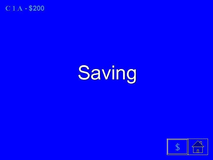 C 1 A - $200 Saving $
