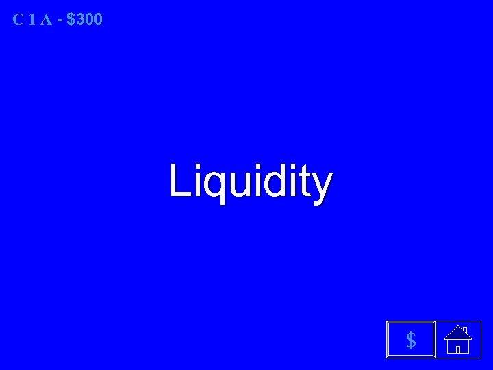 C 1 A - $300 Liquidity $