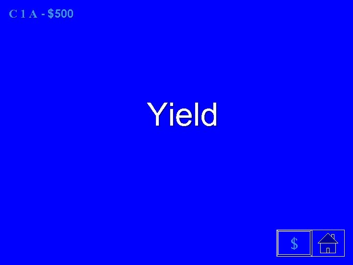 C 1 A - $500 Yield $