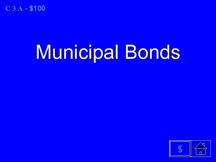 C 3 A - $100 Municipal Bonds $
