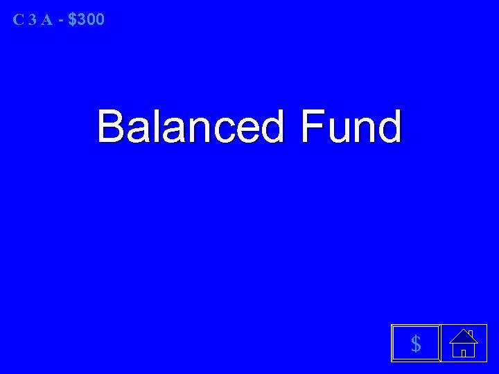 C 3 A - $300 Balanced Fund $
