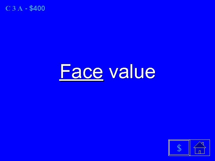 C 3 A - $400 Face value $