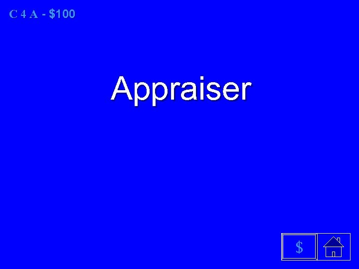 C 4 A - $100 Appraiser $