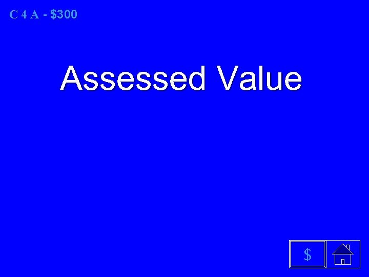 C 4 A - $300 Assessed Value $