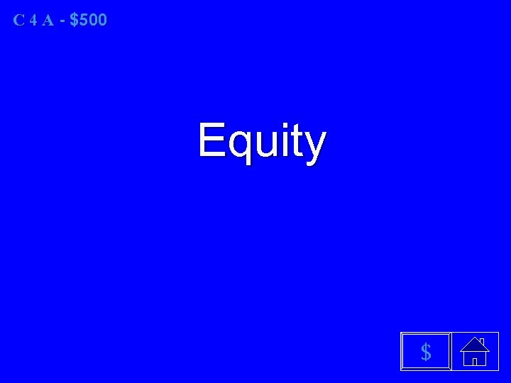 C 4 A - $500 Equity $