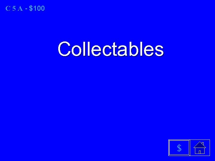 C 5 A - $100 Collectables $