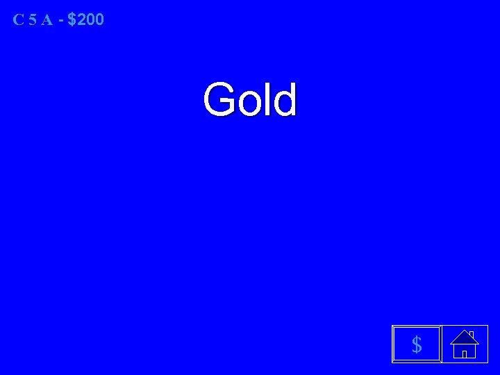 C 5 A - $200 Gold $