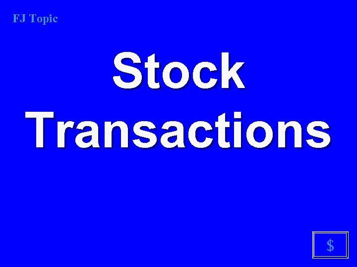 FJ Topic Stock Transactions $