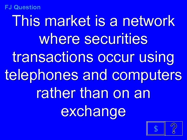 FJ Question This market is a network where securities transactions occur using telephones and