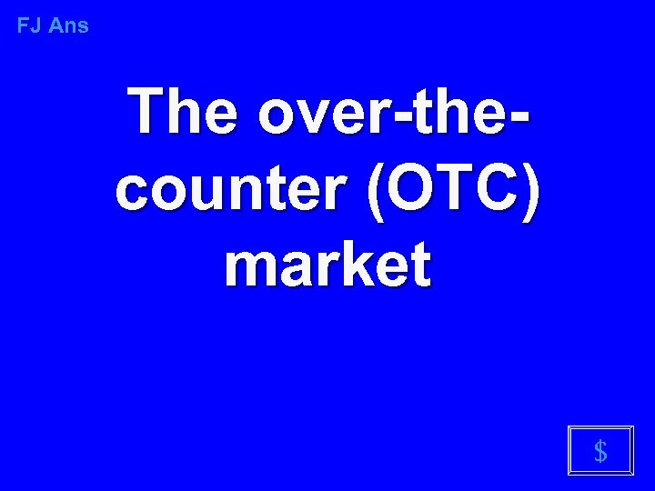 FJ Ans The over-thecounter (OTC) market $