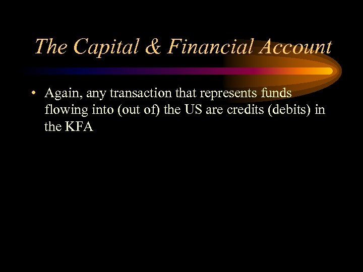 The Capital & Financial Account • Again, any transaction that represents funds flowing into