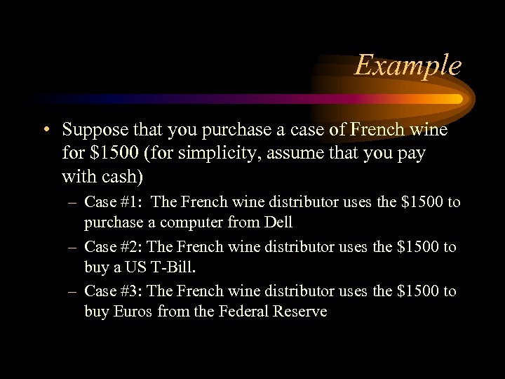 Example • Suppose that you purchase a case of French wine for $1500 (for
