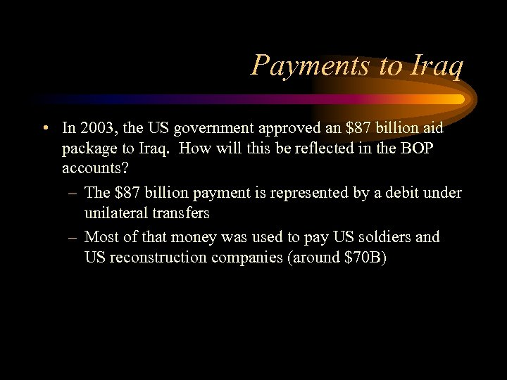Payments to Iraq • In 2003, the US government approved an $87 billion aid