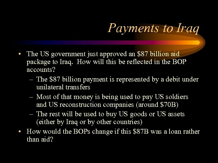 Payments to Iraq • The US government just approved an $87 billion aid package