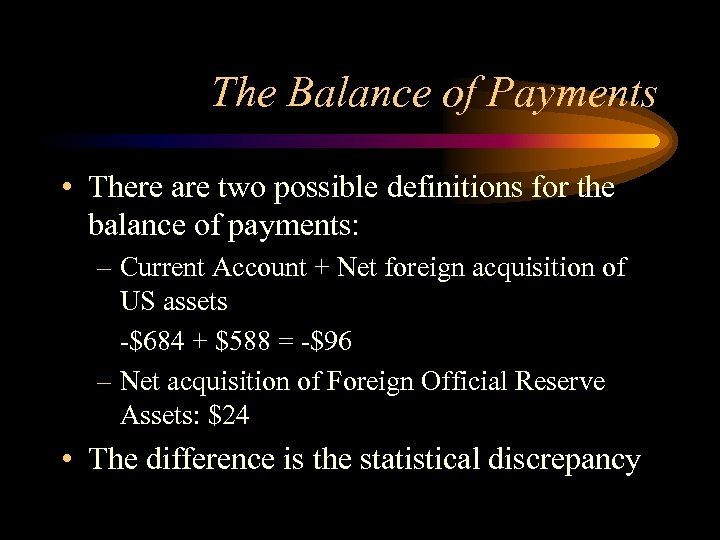 The Balance of Payments • There are two possible definitions for the balance of