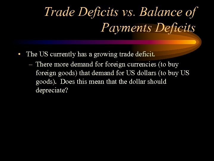 Trade Deficits vs. Balance of Payments Deficits • The US currently has a growing