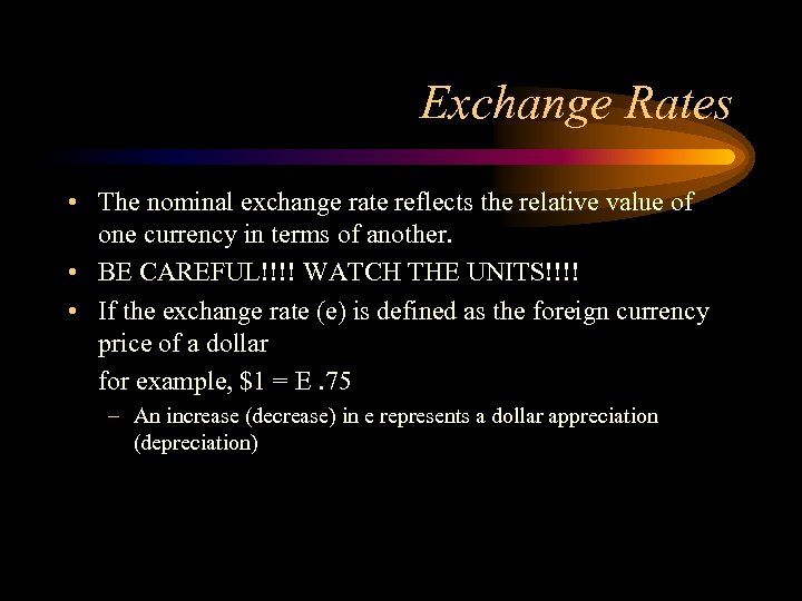 Exchange Rates • The nominal exchange rate reflects the relative value of one currency