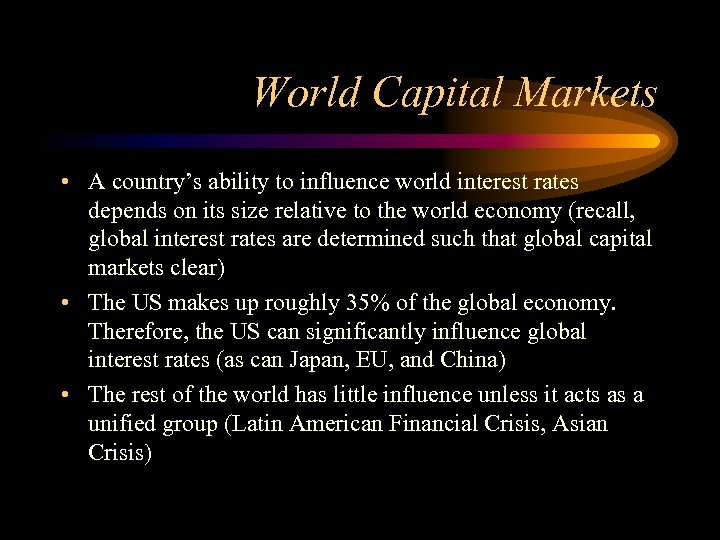 World Capital Markets • A country's ability to influence world interest rates depends on