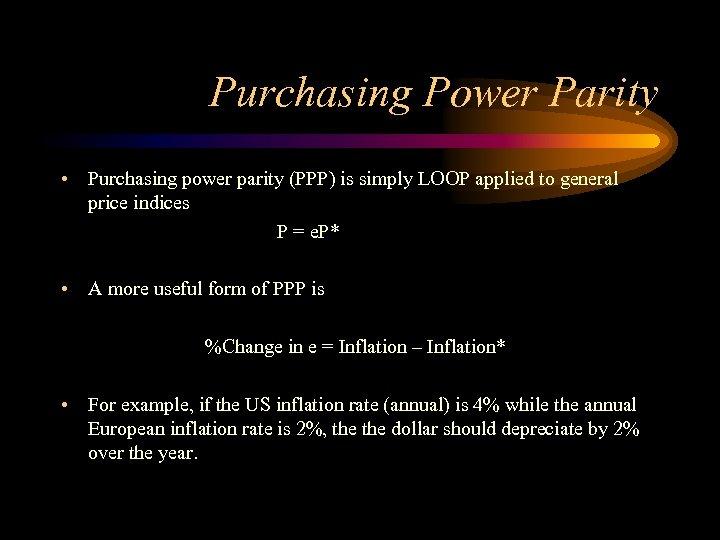 Purchasing Power Parity • Purchasing power parity (PPP) is simply LOOP applied to general