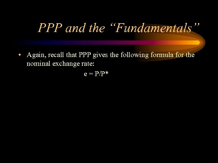 """PPP and the """"Fundamentals"""" • Again, recall that PPP gives the following formula for"""