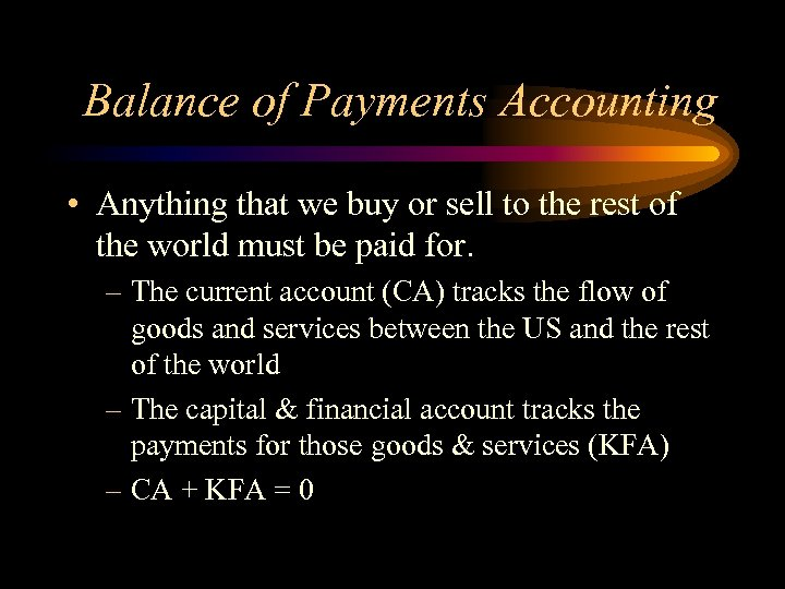 Balance of Payments Accounting • Anything that we buy or sell to the rest