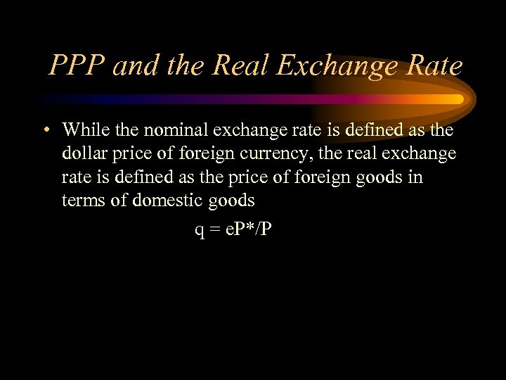 PPP and the Real Exchange Rate • While the nominal exchange rate is defined
