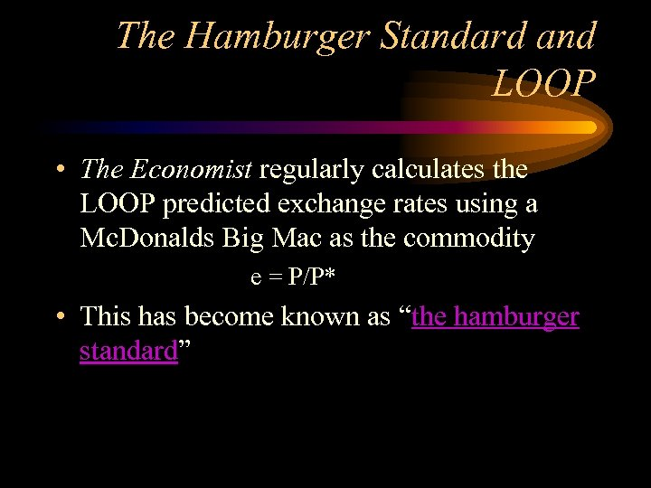 The Hamburger Standard and LOOP • The Economist regularly calculates the LOOP predicted exchange