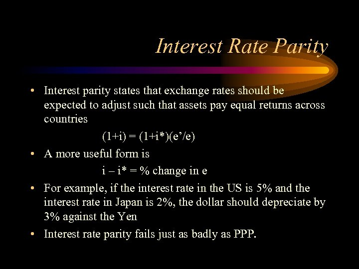 Interest Rate Parity • Interest parity states that exchange rates should be expected to