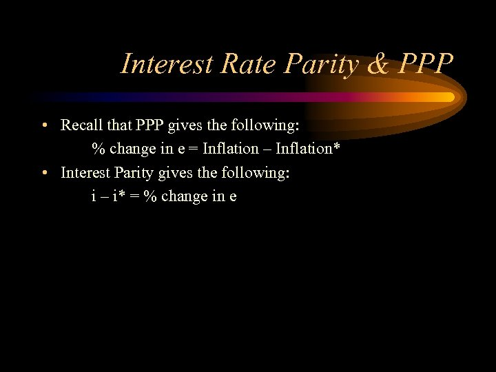 Interest Rate Parity & PPP • Recall that PPP gives the following: % change