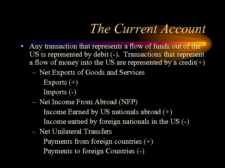 The Current Account • Any transaction that represents a flow of funds out of