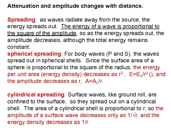 Attenuation and amplitude changes with distance. Spreading: as waves radiate away from the source,