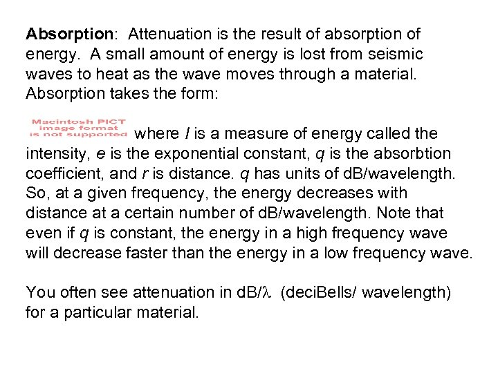 Absorption: Attenuation is the result of absorption of energy. A small amount of energy