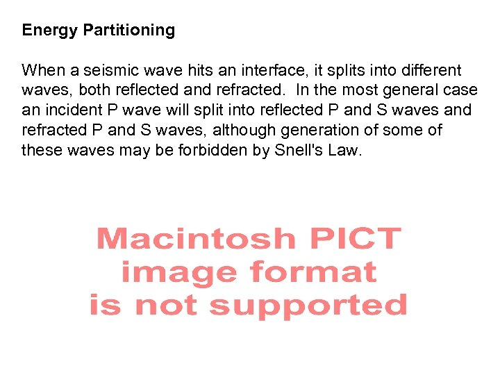 Energy Partitioning When a seismic wave hits an interface, it splits into different waves,