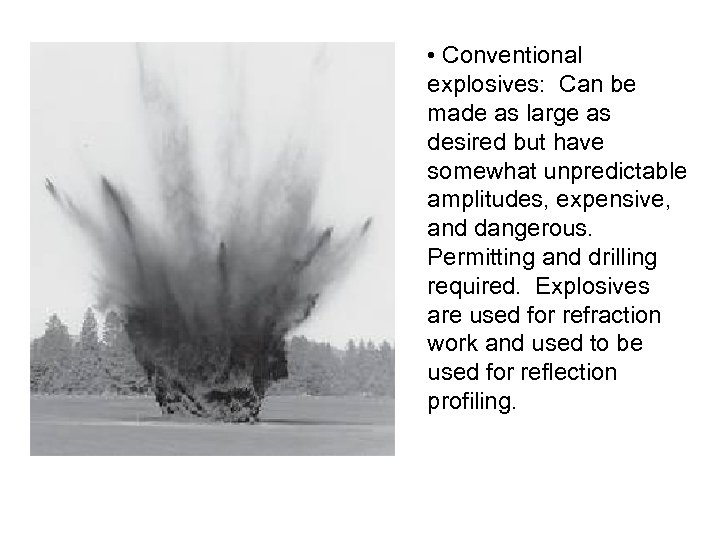 • Conventional explosives: Can be made as large as desired but have somewhat