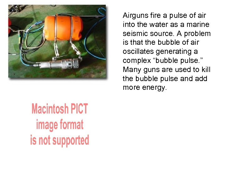 Airguns fire a pulse of air into the water as a marine seismic source.