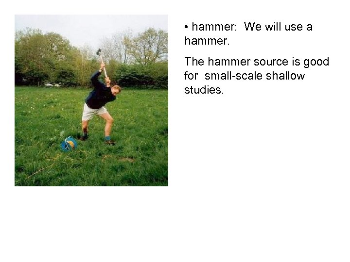 • hammer: We will use a hammer. The hammer source is good for