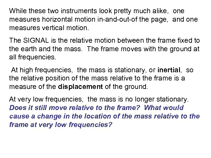 While these two instruments look pretty much alike, one measures horizontal motion in-and-out-of the