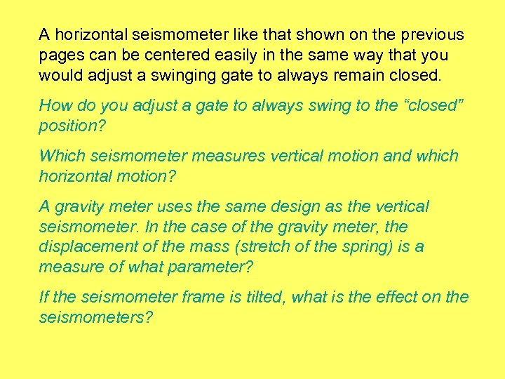 A horizontal seismometer like that shown on the previous pages can be centered easily