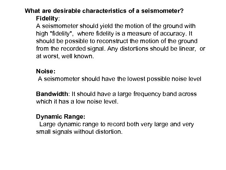 What are desirable characteristics of a seismometer? Fidelity: A seismometer should yield the motion