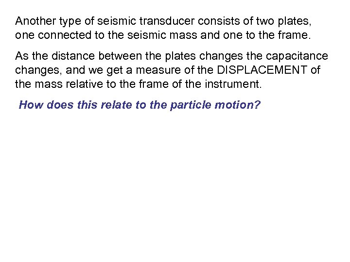 Another type of seismic transducer consists of two plates, one connected to the seismic