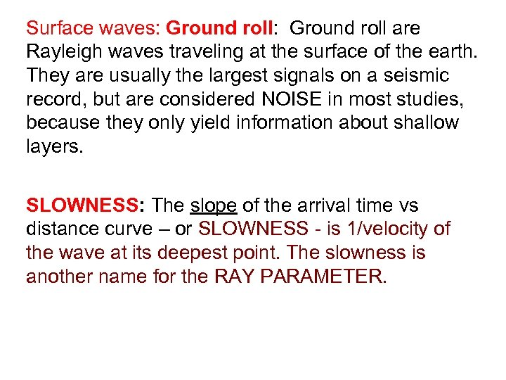 Surface waves: Ground roll: Ground roll are Rayleigh waves traveling at the surface of