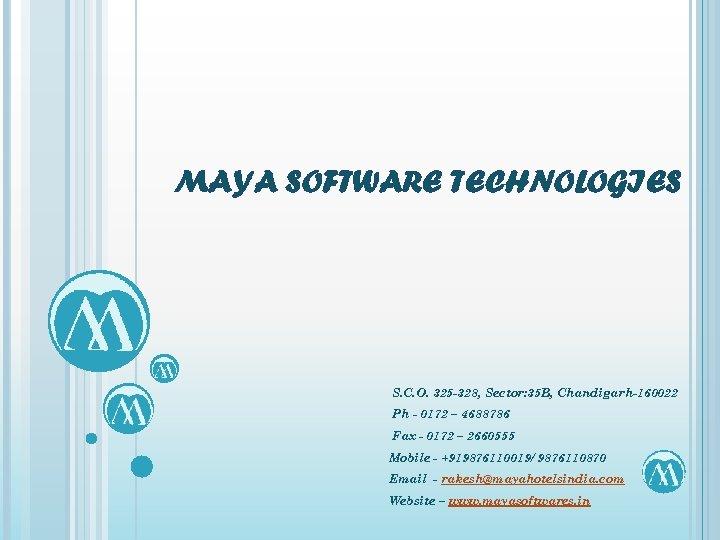 MAYA SOFTWARE TECHNOLOGIES S. C. O. 325 -328, Sector: 35 B, Chandigarh-160022 Ph -