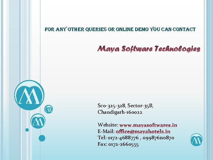 For any other Queries or online Demo you can contact Sco-325 -328, Sector-35 B,